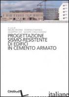 PROGETTAZIONE SISMO-RESIDENTE DI EDIFICI IN CEMENTO ARMATO. EDIZ. ILLUSTRATA - MEZZINA M. (CUR.); PETRINI V. (CUR.)