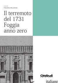 TERREMOTO DEL 1731. FOGGIA ANNO ZERO (IL) - MEZZINA M. (CUR.)