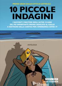 10 PICCOLE INDAGINI - TUTI ILARIA; BONFIGLIOLI SCILLA; LAMA DIEGO; LUCARELLI C. (CUR.); SALVETTI S. (C