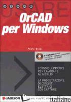 USARE ORCAD PER WINDOWS. CON CD-ROM - GUIDI PAOLO; FERRI R. (CUR.)