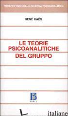 TEORIE PSICOANALITICHE DEL GRUPPO (LE) - KAES RENE'; NERI C. (CUR.)