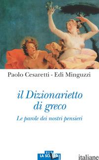 DIZIONARIETTO DI GRECO. LE PAROLE DEI NOSTRI PENSIERI (IL) - CESARETTI PAOLO; MINGUZZI EDI