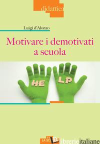 MOTIVARE I DEMOTIVATI A SCUOLA - D'ALONZO LUIGI