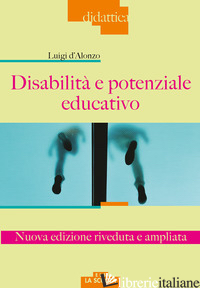 DISABILITA' E POTENZIALE EDUCATIVO. NUOVA EDIZ. - D'ALONZO LUIGI