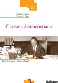 CARISMA DEMOCRISTIANO. BRUNO BONI SINDACO E POLITICO (1918-1998) - CORSINI PAOLO; ZANE MARCELLO