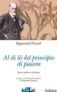 AL DI LA' DEL PRINCIPIO DEL PIACERE. TESTO TEDESCO A FRONTE - FREUD SIGMUND; CICERO V. (CUR.)