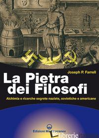 PIETRA DEI FILOSOFI. ALCHIMIA E RICERCHE SEGRETE NAZISTE, SOVIETICHE E AMERICANE - FARREL JOSEPH P.