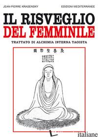 RISVEGLIO DEL FEMMINILE. TRATTATO DI ALCHIMIA INTERNA TAOISTA (IL) - KRASENSKY JEAN-PIERRE