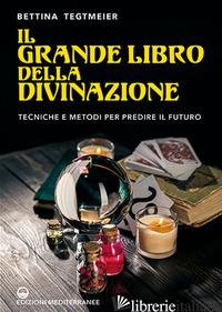GRANDE LIBRO DELLA DIVINAZIONE. TECNICHE E METODI PER PREDIRE IL FUTURO (IL) - TEGTMEIER BETTINA