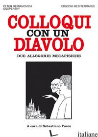 COLLOQUI CON UN DIAVOLO. DUE ALLEGORIE METAFISICHE. NUOVA EDIZ. - USPENSKIJ PETR D.; FUSCO S. (CUR.)