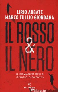 ROSSO & IL NERO. IL ROMANZO DELLA «PEGGIO GIOVENTU» (IL) - ABBATE LIRIO; GIORDANA MARCO TULLIO