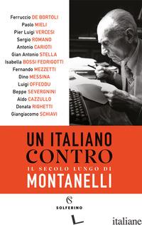 ITALIANO CONTRO. IL SECOLO LUNGO DI MONTANELLI (UN) - CAZZULLO ALDO; DE BORTOLI FERRUCCIO