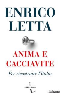 ANIMA E CACCIAVITE. PER RICOSTRUIRE L'ITALIA - LETTA ENRICO