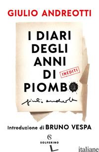 DIARI DEGLI ANNI DI PIOMBO (I) - ANDREOTTI GIULIO; ANDREOTTI S. (CUR.); ANDREOTTI S. (CUR.)