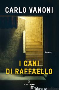 CANI DI RAFFAELLO (I) - VANONI CARLO
