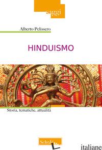 HINDUISMO. STORIA, TEMATICHE, ATTUALITA'. NUOVA EDIZ. - PELISSERO ALBERTO