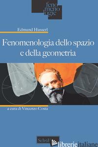 FENOMENOLOGIA DELLO SPAZIO E DELLA GEOMETRIA - HUSSERL EDMUND; COSTA V. (CUR.)