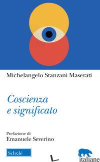 COSCIENZA E SIGNIFICATO - STANZANI MASERATI MICHELANGELO