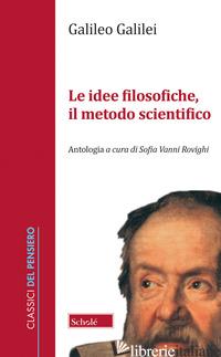 IDEE FILOSOFICHE, IL METODO SCIENTIFICO (LE) - GALILEI GALILEO; VANNI ROVIGHI S. (CUR.)