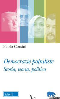 DEMOCRAZIE POPULISTE. STORIA, TEORIA, POLITICA - CORSINI PAOLO