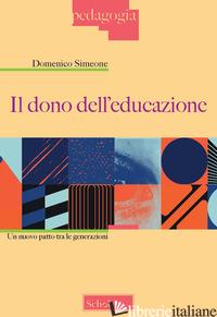DONO DELL'EDUCAZIONE. UN NUOVO PATTO TRA LE GENERAZIONI (IL) - SIMEONE DOMENICO