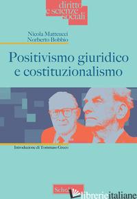 POSITIVISMO GIURIDICO E COSTITUZIONALISMO - MATTEUCCI NICOLA; BOBBIO NORBERTO