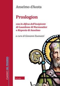 PROSLOGION. CON «IN DIFESA DELL'INSIPIENTE» DI GAUNILONE DI MARMOUTIER E «RISPOS - ANSELMO D'AOSTA (SANT'); ZUANAZZI G. (CUR.)