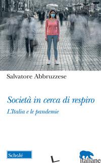 SOCIETA' IN CERCA DI RESPIRO. L'ITALIA E LE PANDEMIE - ABBRUZZESE SALVATORE