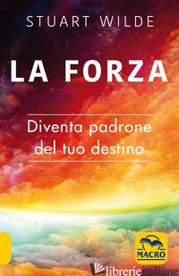 FORZA. DIVENTA PADRONE DEL TUO DESTINO (LA) - WILDE STUART