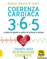 COERENZA CARDIACA 365. 3 VOLTE AL GIORNO, 6 VOLTE AL MINUTO, 5 MINUTI. I BENEFIC - O'HARE DAVID