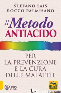 METODO ANTIACIDO PER LA PREVENZIONE E LA CURA DELLE MALATTIE (IL) - PALMISANO ROCCO; FAIS STEFANO