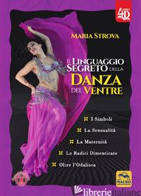 LINGUAGGIO SEGRETO DELLA DANZA DEL VENTRE (IL) - STROVA MARIA