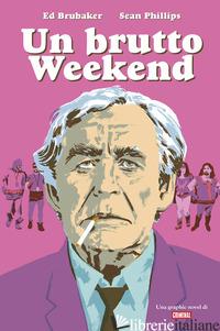 BRUTTO WEEKEND (UN) - BRUBAKER ED; PHILLIPS SEAN