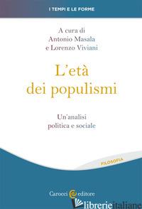 ETA' DEI POPULISMI. UN'ANALISI POLITICA E SOCIALE (L') - MASALA A. (CUR.); VIVIANI L. (CUR.)