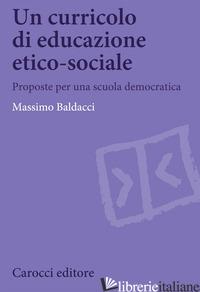 CURRICOLO DI EDUCAZIONE ETICO-SOCIALE. PROPOSTE PER UNA SCUOLA DEMOCRATICA (UN) - BALDACCI MASSIMO