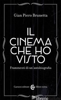 CINEMA CHE HO VISTO. FRAMMENTI DI UN'AUTOBIOGRAFIA (IL) - BRUNETTA GIAN PIERO