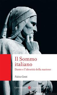 SOMMO ITALIANO. DANTE E L'IDENTITA' DELLA NAZIONE (IL) - CONTI FULVIO