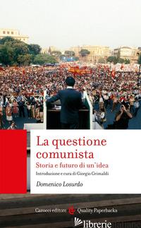 QUESTIONE COMUNISTA. STORIA E FUTURO DI UN'IDEA (LA) - LOSURDO DOMENICO; GRIMALDI G. (CUR.)