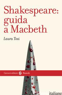 SHAKESPEARE: GUIDA A «MACBETH» - TOSI LAURA