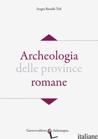 ARCHEOLOGIA DELLE PROVINCE ROMANE - RINALDI TUFI SERGIO