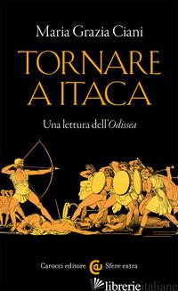 TORNARE A ITACA. UNA LETTURA DELL'«ODISSEA» - CIANI MARIA GRAZIA