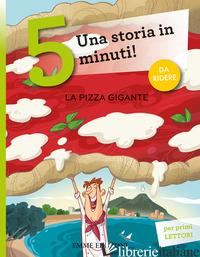 PIZZA GIGANTE. UNA STORIA IN 5 MINUTI! EDIZ. ILLUSTRATA (LA) - CAMPELLO GIUDITTA