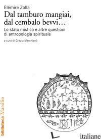 DAL TAMBURO MANGIAI, DAL CEMBALO BEVVI... LO STATO MISTICO E ALTRE QUESTIONI DI  - ZOLLA ELEMIRE; MARCHIANO' G. (CUR.)