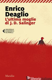 ULTIMA MOGLIE DI J. D. SALINGER (L') - DEAGLIO ENRICO
