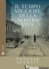 TEMPO MIGLIORE DELLA NOSTRA VITA (IL) - SCURATI ANTONIO