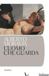 UOMO CHE GUARDA (L') - MORAVIA ALBERTO