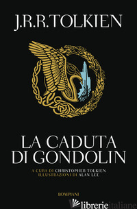 CADUTA DI GONDOLIN (LA) - TOLKIEN JOHN R. R.; TOLKIEN C. (CUR.)