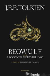 BEOWULF. CON «RACCONTO MERAVIGLIOSO» - TOLKIEN JOHN R. R.; TOLKIEN C. (CUR.)