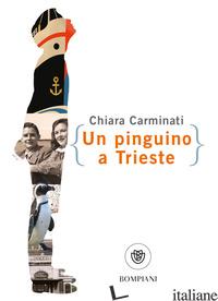 PINGUINO A TRIESTE (UN) - CARMINATI CHIARA