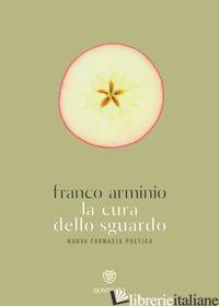 CURA DELLO SGUARDO. NUOVA FARMACIA POETICA (LA) - ARMINIO FRANCO